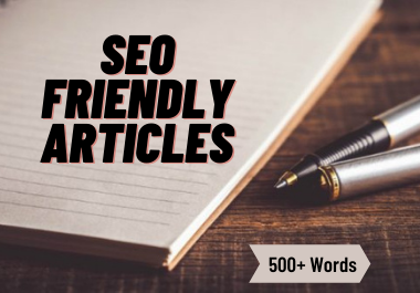 I will write SEO friendly articles with 500+words