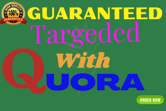 Guaranteed target traffic offer with 40 Quora answers.
