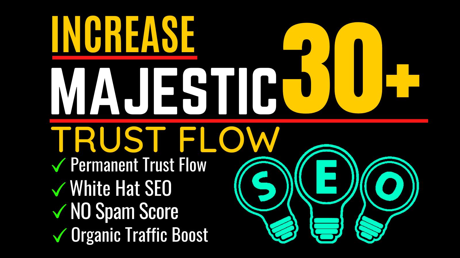 I will increase trust flow,  majestic tf 30 plus guaranteed
