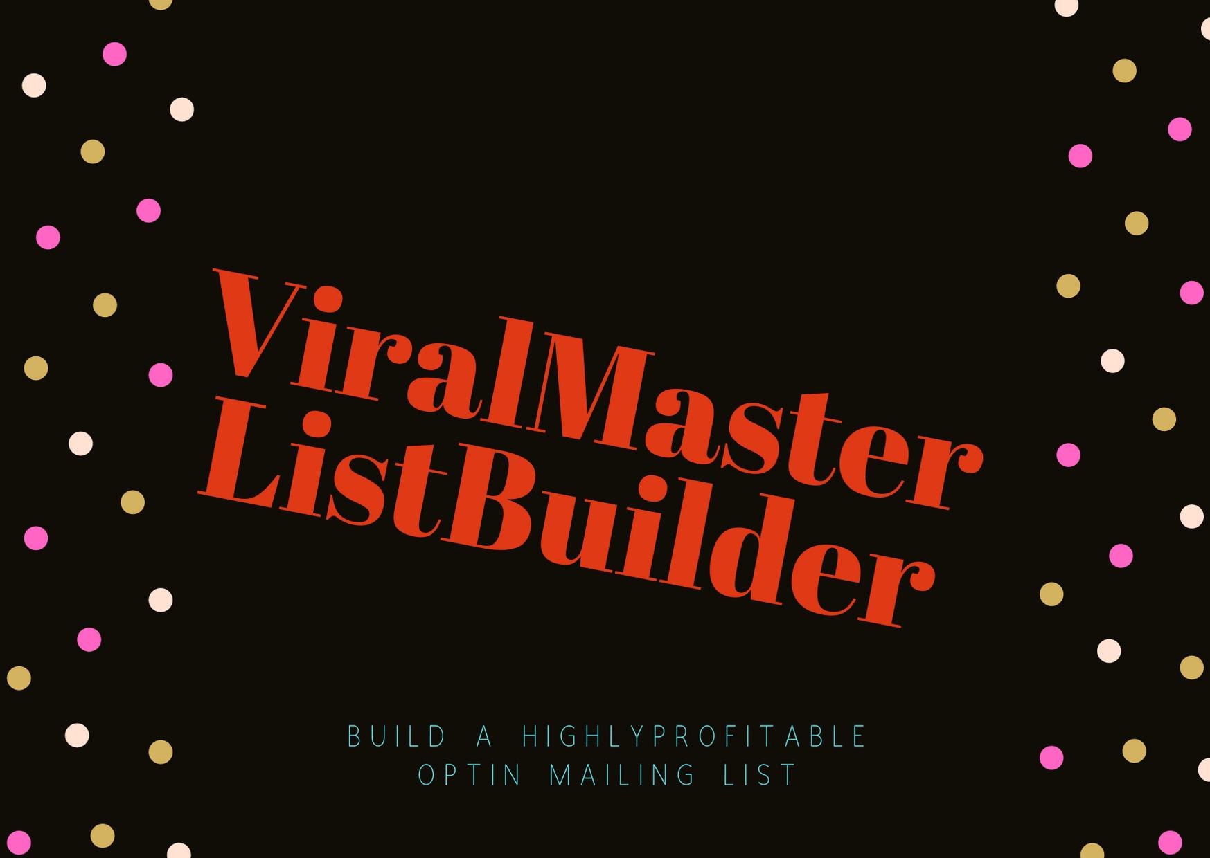 ViralMasterListBuilder, Build a highly profitable optin mailing list