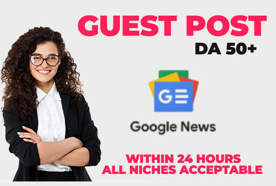 I will Guest Post on DA 50+ Google News Approved website