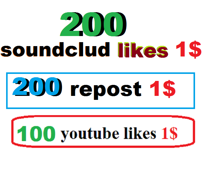 200 soundcloud likes or 200 repost or 100 followers or 100 youtube likes