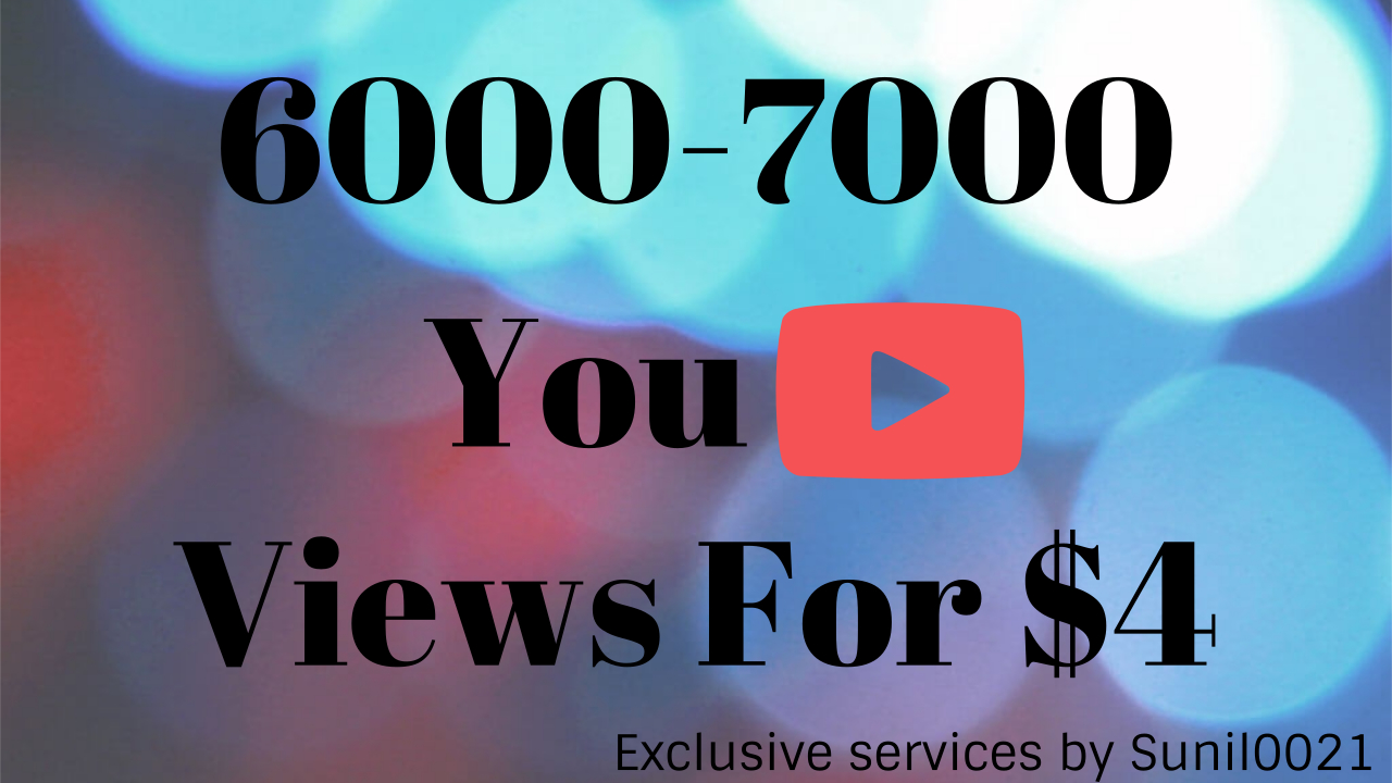 Instant 6000+ to 7000+ HQ Youtube Views, Super Fast And Quality Work