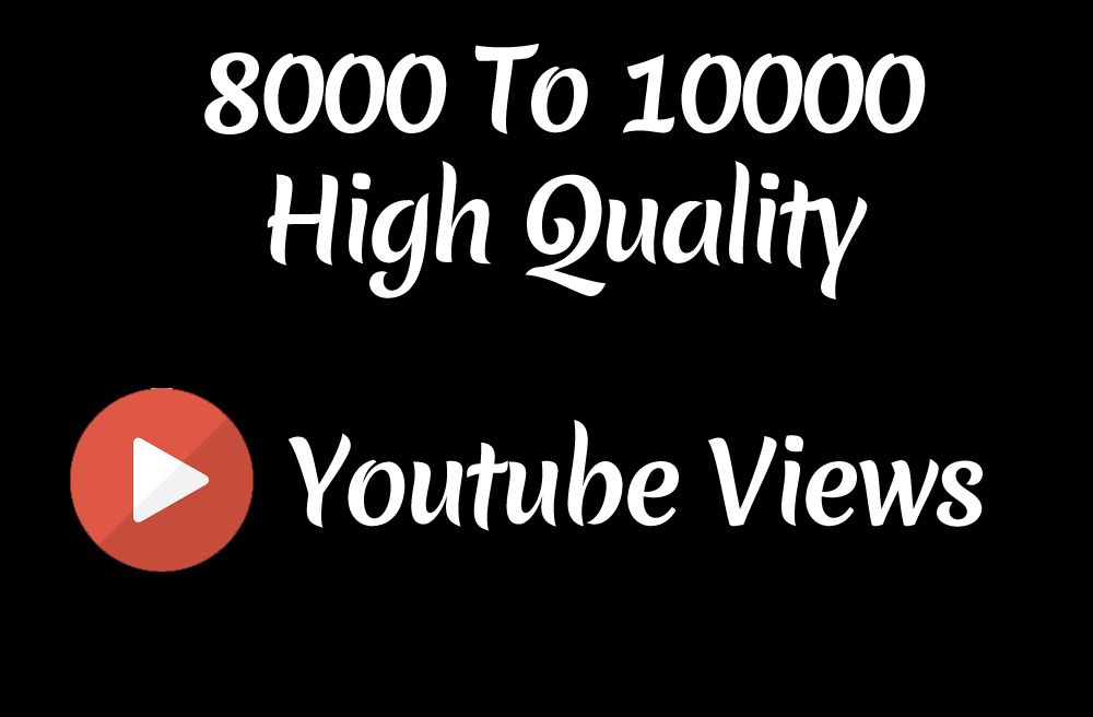 Instant 8000 to 10000 High Quality Youtube Vie ws
