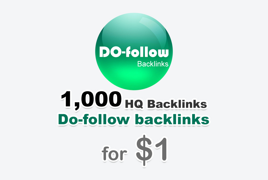 1000 do-follow backlinks for your Url/s and keywords
