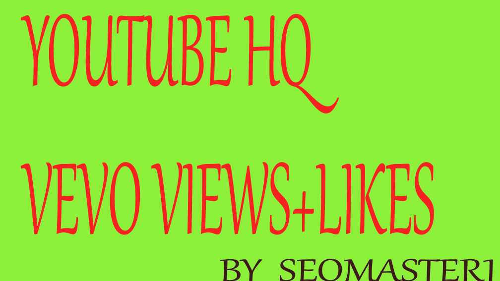 1000+ High Quality Youtube Vevo Views +HQ 200 LIKE Fast delivery