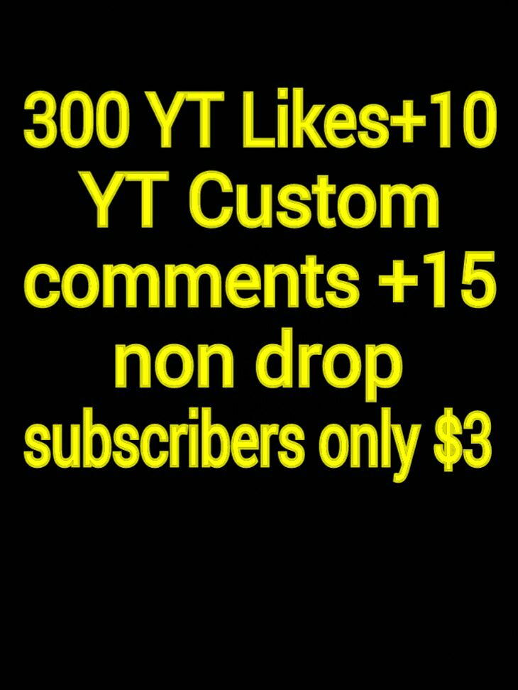 300+ youtube likes+10 YT custom comments + 15 non drop subscribers  with 12-24 hours complete