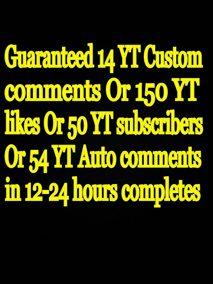 Guaranteed 14+ youtube custom comments Or 150 youtube video like very fast OR 50+ youtube subscribers in your YouTube channel or 54 Auto  comment 12+24 only