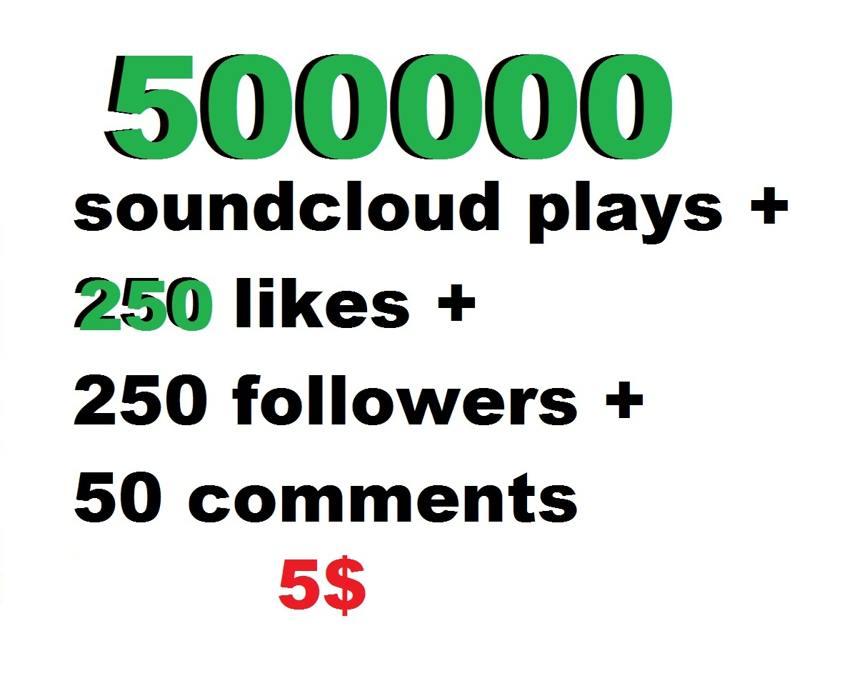 500000 soundcloud play 250 followers 250 likes and 250 repost and 50 comments  or 1k soundcloud likes or repost or followrs
