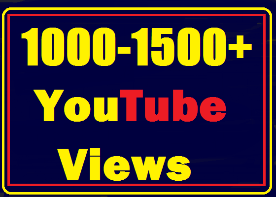 1000+ to 1500+ Youtube views High Quality and Non drop very fast