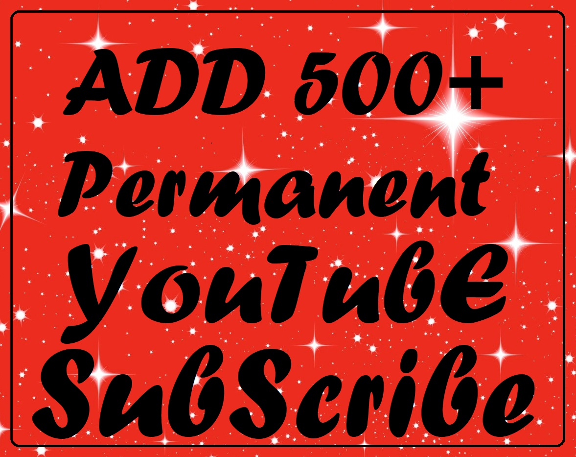 ADD 500 + Permanent YouTube Subscriber Never Drop And Gurantee