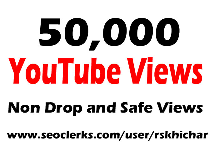 50000 or 50k or 50,000 YouTube Views Safe/Non Drops