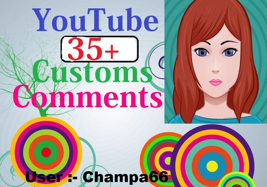 Provide you 35+YouTube customs comments very fast complete start now