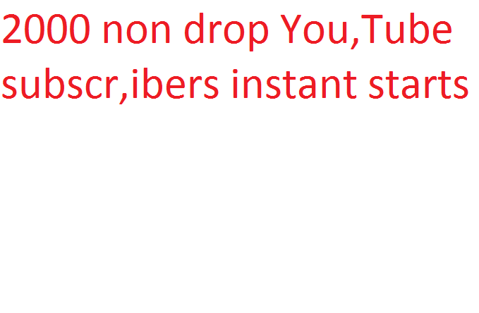 2000 non drop You,Tube subscr,ibers instant starts