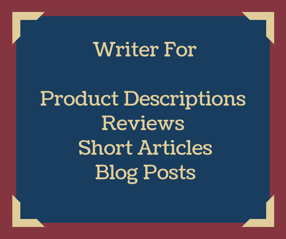 Writer for product descriptions, reviews, short art...