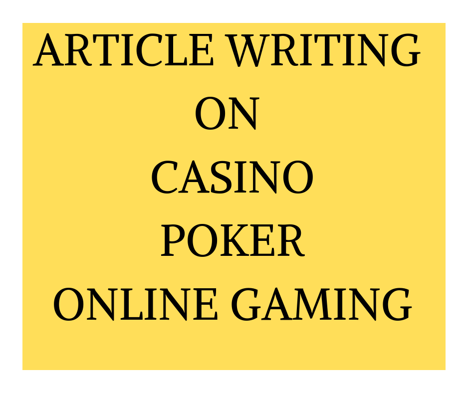 Article writing on casino,  blackjack,  poker, online gaming,  poker,  roulette