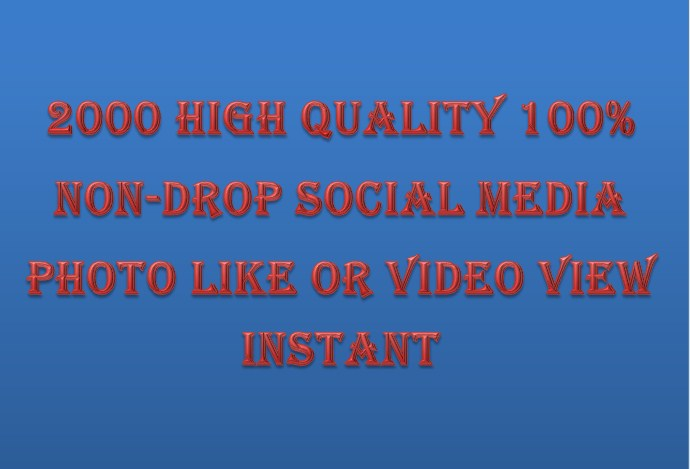 1000 HQ Social media photo like or video view instant