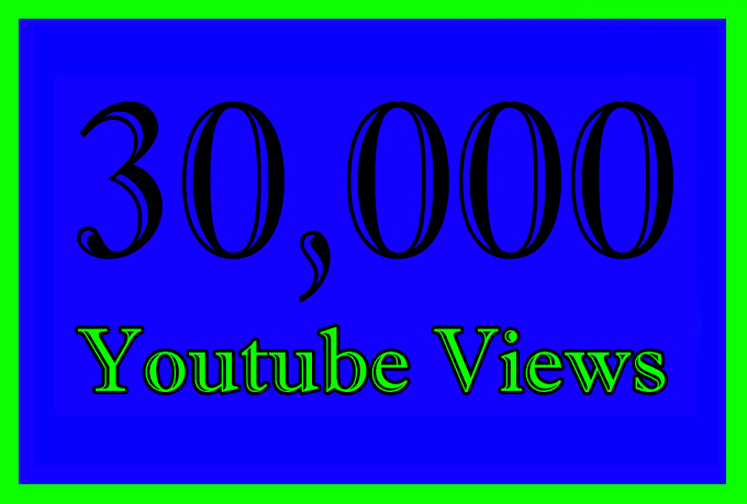30000 Or 30K Or 30,000 Video Views with Extra service 1000,5000,10000,40K,50k,60K,70K,75K,80K,90K and 50,000, 100,000 100k,200K,250K,300K,400K,500K,600K,700K,750K,800K,900K, 1 Million