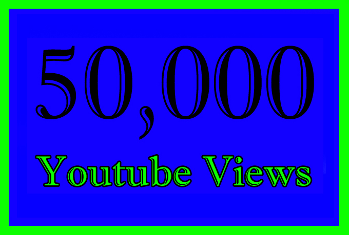 50000 Or 50K Or 50,000 Video Views with choice Extra service 1000, 2000, 3000, 5000, 10000, 15000, 20000, 25000, 40000 and 50,000, 50k, 100,000 100k, 200K, 300K, 500K, 1 Million