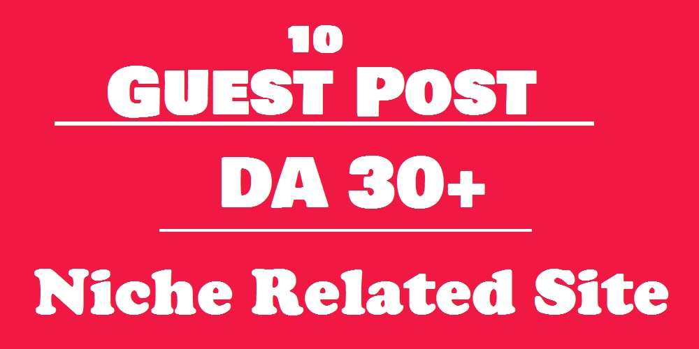 Free Offer - Publish 10 High Authority Guest Post on Niche Relevant sites DA 30 to 95