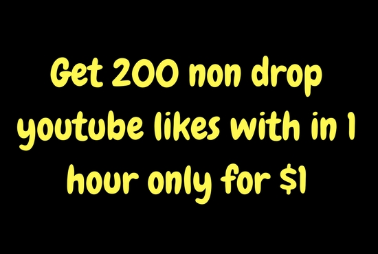 provide you 200 non drop youtube likes in 2 hour