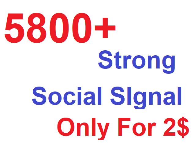 Boost your URl with Top class 5800+ Strong and Best social signal