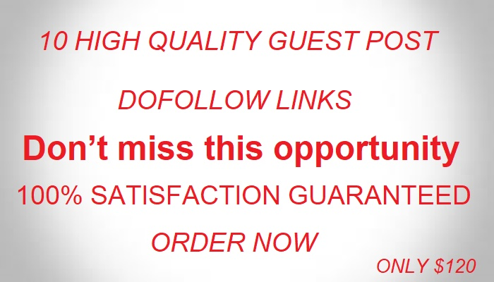 Write and Publish guest post on 10 High authority website with dofollow links
