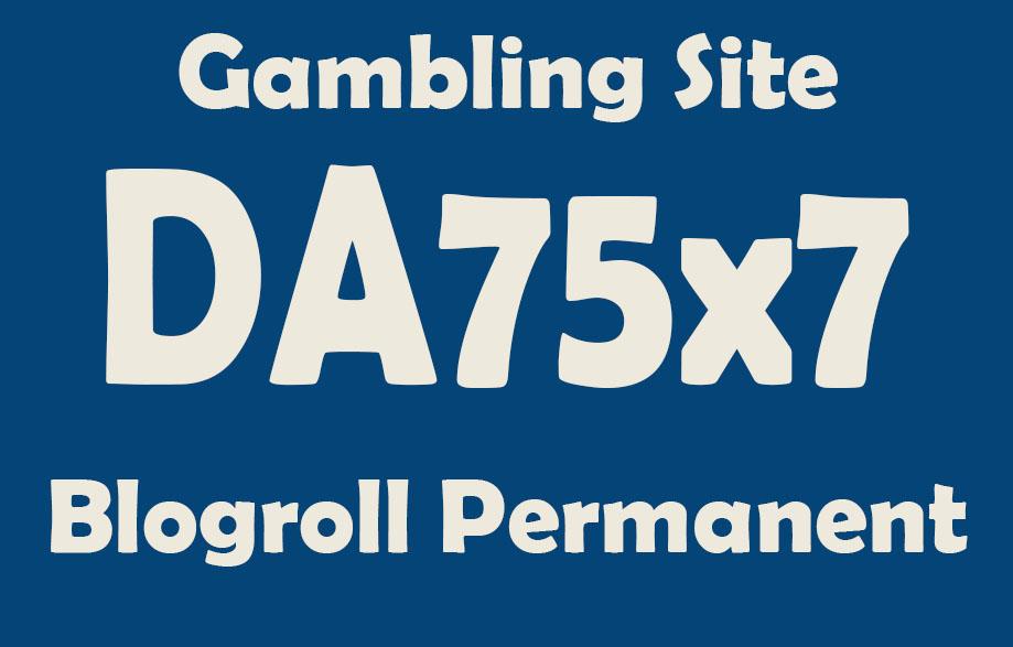 Give Link Da75x7 HQ Site GAMBLING Blogroll Permanent