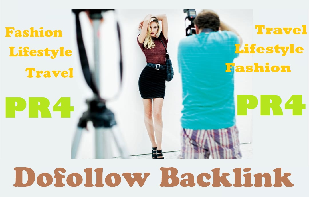Write and publish on Fashion,  Lifestyle And Travel PR4 High Dofollow Website manually