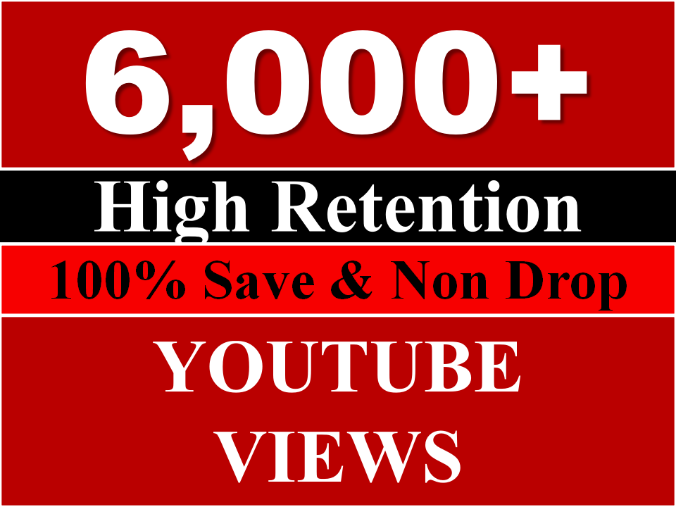 6000+ YouTube Views High Retention Non Drop Guaranteed Within 24 Hours Max time Just
