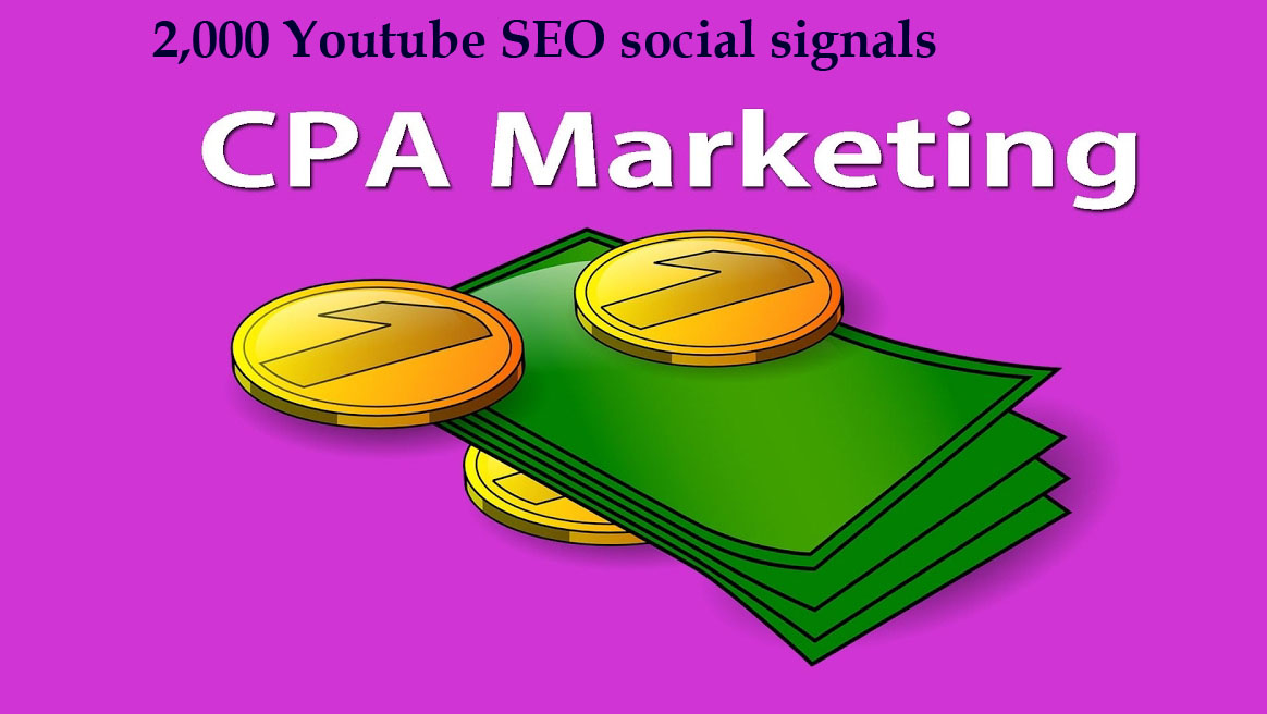 CPA Marketing youtube seo best package 2,000 social signals Only