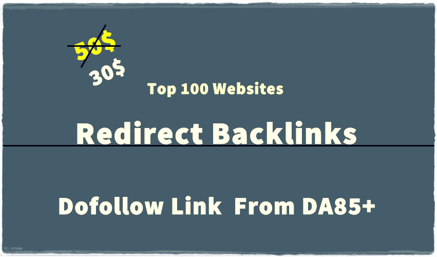 provide you redirect backlinks on top 100 editorial websites