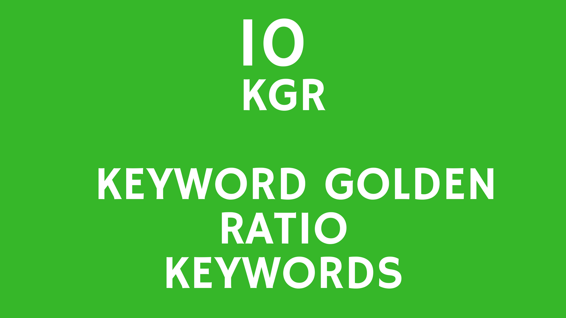 Find 10 Keyword Research Using Kgr Keyword Golden Ratio for your niche