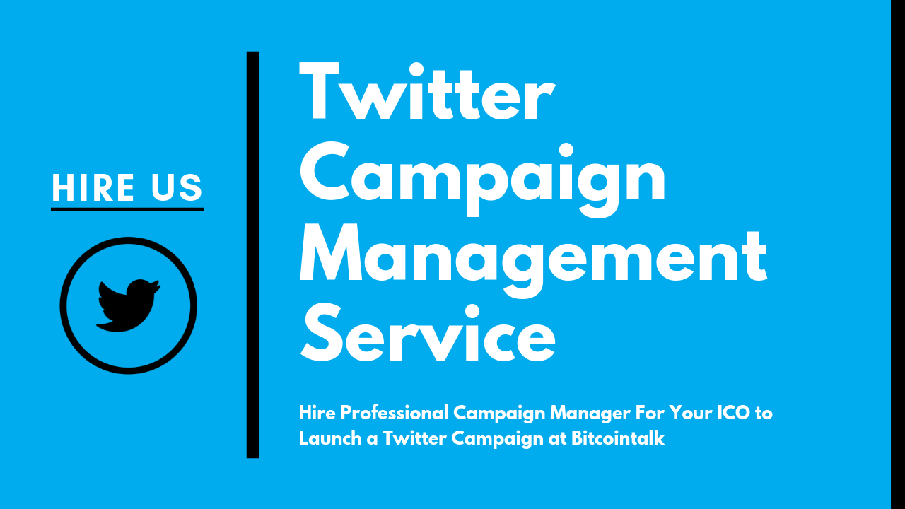 Hire Us - Twitter Campaign Manager For Your ICO at BitcoinTalk