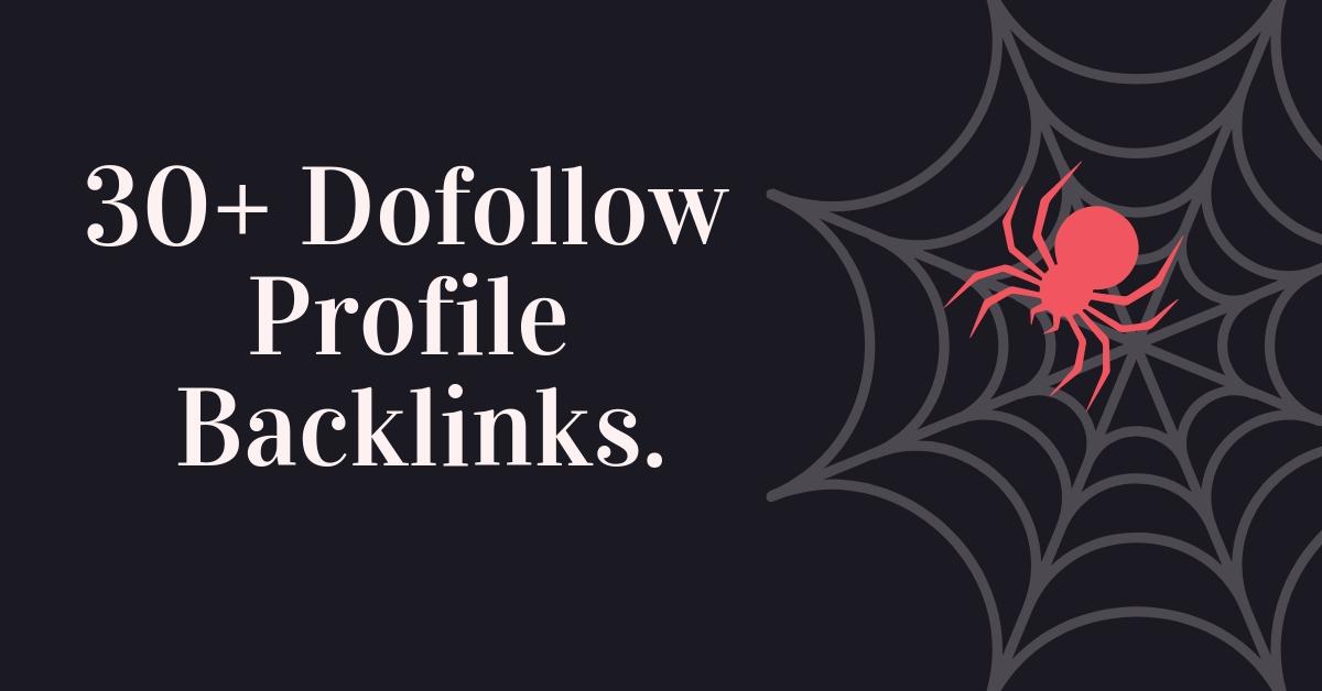 I leave apply You 30+ Dofollow Profile Backlinks
