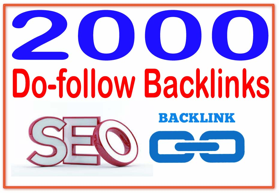 Do 2000 Do-follow Backlinks- Highly Authorized Google Dominating Backlinks