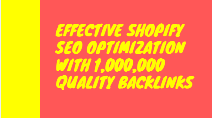 Effective shopify SEO optimization with 1,000,000 Quality backlinks