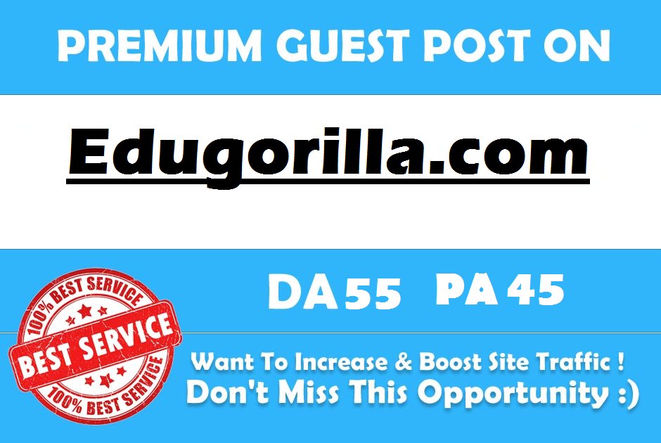 Write and Publish a Guest Post On Edugorilla. com DA 55