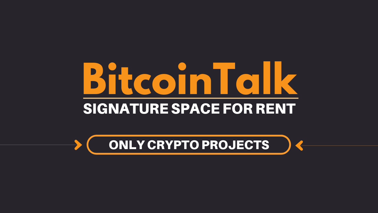 BitcoinTalk - Signature Space For Rent - Crypto Projects, ICOs