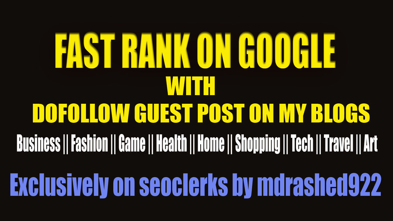 Fast Rank on Google with 10 Dofollow Guest post on My Blogs