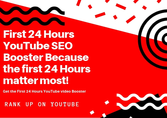 First 24 Hours YouTube SEO Booster Because the first 24 Hours matter the most