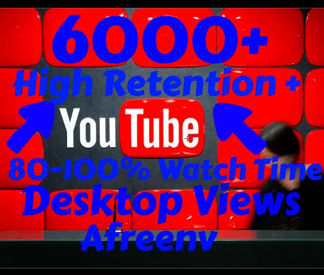 6000+ High Retention + Desktop Views ( 80-100% Retention )