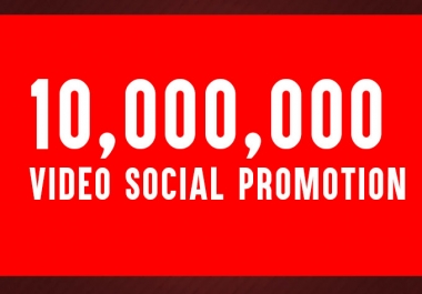 Need to 10,000,000 social promotion for my videos